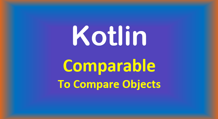 kotlin-compare-objects-comparable-feature-image