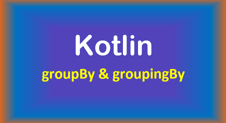 kotlin-groupby-groupingby-example-feature-image