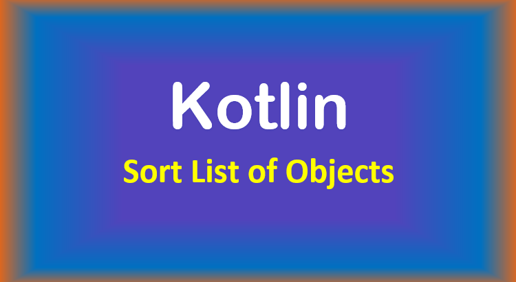 kotlin-sort-list-objects-feature-image