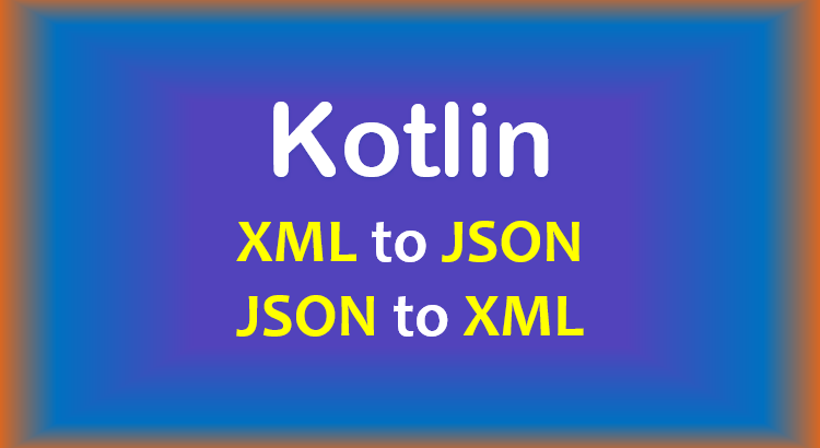 kotlin-xml-to-json-to-xml-feature-image