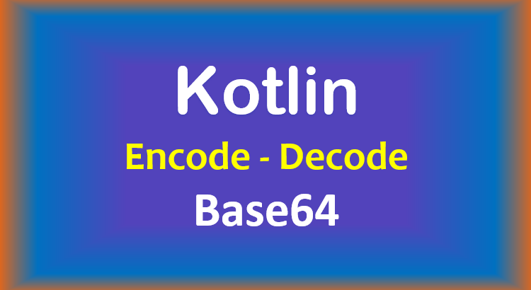 kotlin-base64-encode-decode-feature-image
