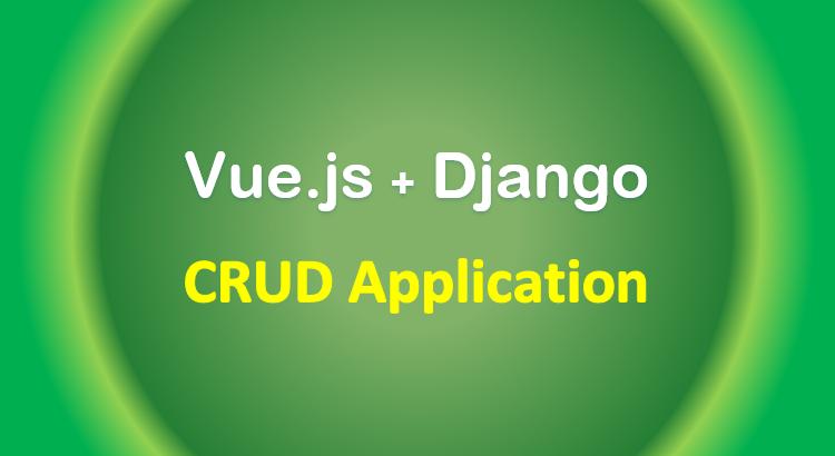 django-vue-js-tutorial-rest-framework-crud-feature-image