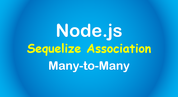 sequelize-many-to-many-relationship-node-js-feature-image
