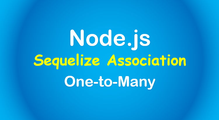 sequelize-one-to-many-node-example-feature-image