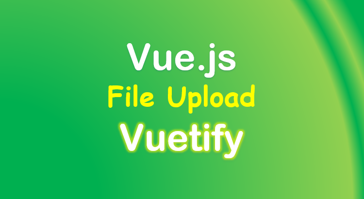 vuetify-file-upload-feature-image