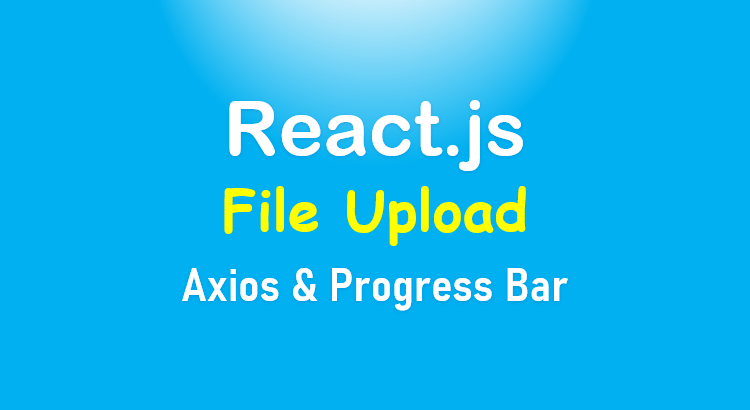 react-file-uload-axios-progress-bar-feature-image