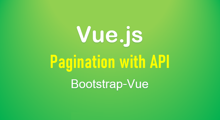 vue-pagination-axios-api-bootstrap-vue-feature-image