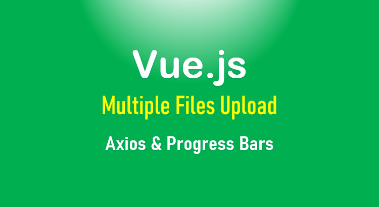 vue-js-multiple-file-upload-axios-formdata-progress-bar-feature-image