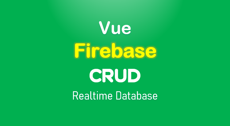 vue-firebase-crud-realtime-database-feature-image