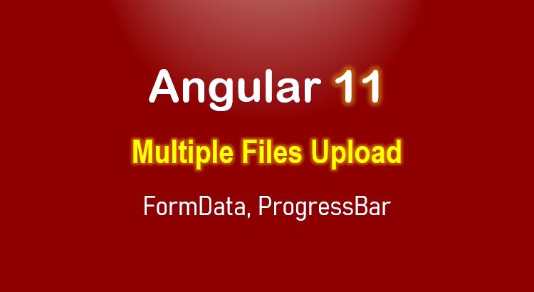 Angular 11 Multiple Files Upload Example with Progress Bar
