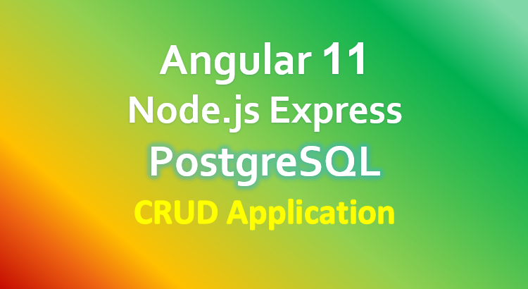 Angular 11 + Node.js + PostgreSQL example: CRUD App with Express.js