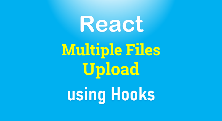 react-hooks-multiple-files-upload-example-feature-image