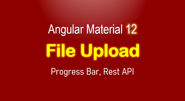 Angular Material 12 File Upload Example with Progress Bar