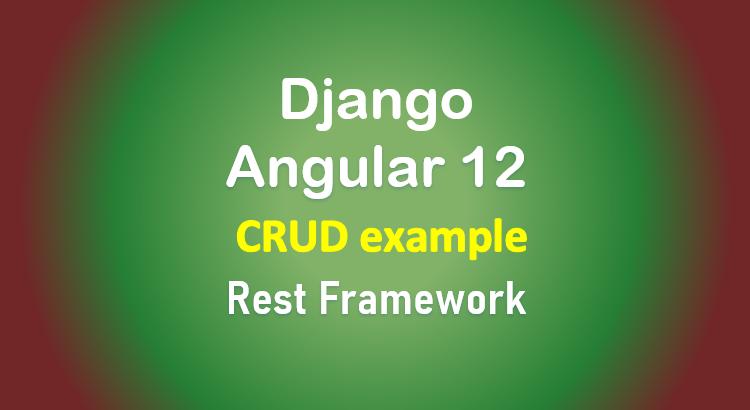 django-angular-12-tutorial-crud-example-rest-framework-feature-image