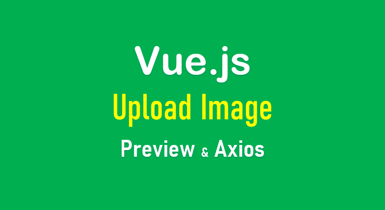 vue-upload-image-axios-preview-to-server-feature-image