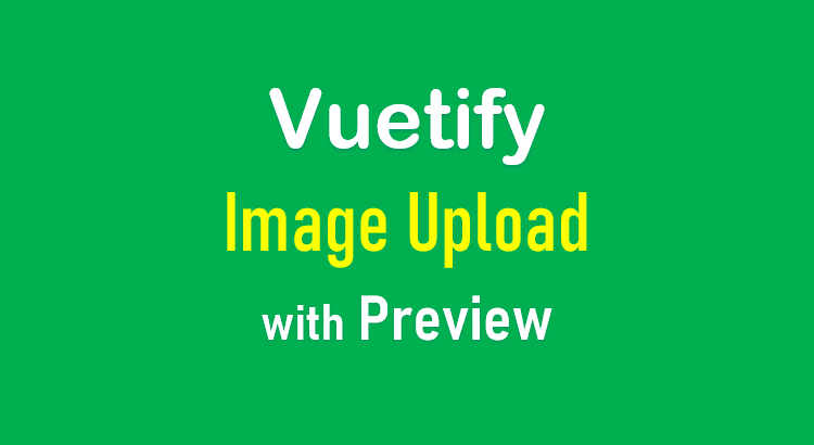 vuetify-image-upload-preview-feature-image
